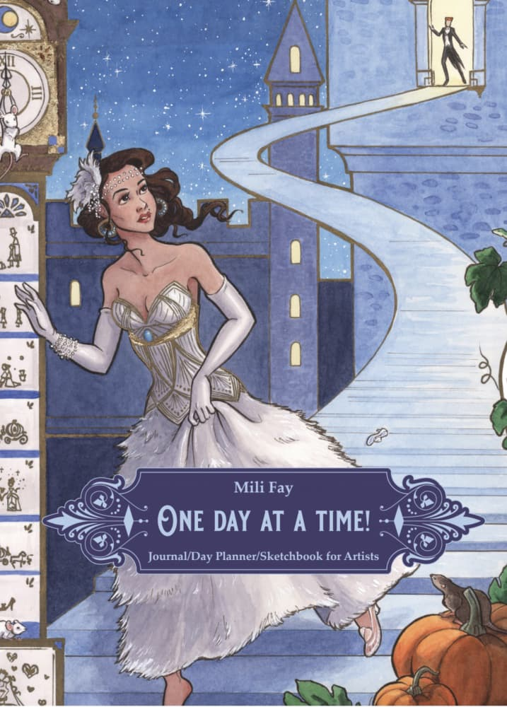 Mili Fay's One Day At A Time! Journal/Day Planner/Sketchbook for Artists featuring Every Girl Is A Princess: Cinderella Cover Art | © 2020 Mili Fay Art.